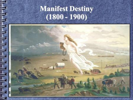 "Manifest Destiny (1800 - 1900). Definition of Manifest Destiny Theory that Americans were ""destined"" to expand their govt (freedom; liberty) Theory that."