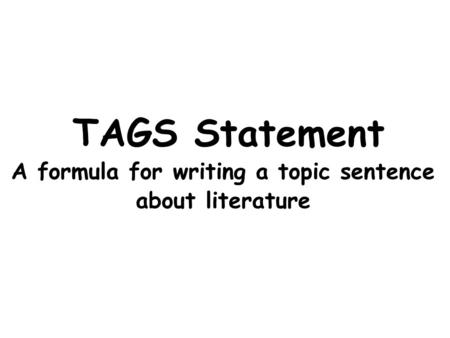 TAGS Statement A formula for writing a topic sentence about literature.