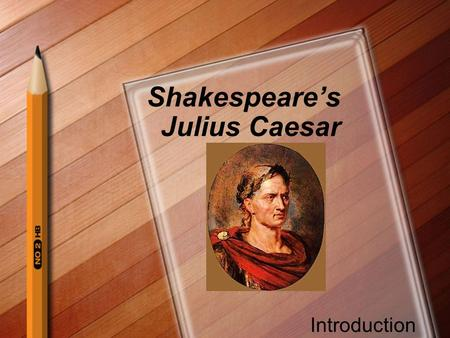 "Shakespeare's Julius Caesar Introduction. Shakespeare's Culture Elizabethan England –""Age of Exploration"" –Influenced by change and adventure –Consumed."