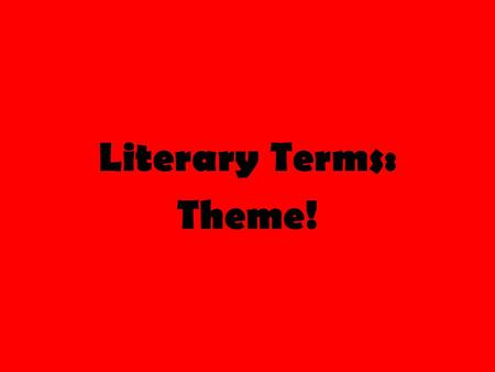 Literary Terms: Theme!. Literary Terms Review First let's review the literary terms we have learned so far… Setting (consists of two things) 1) Time 2)