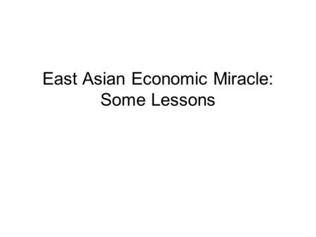 East Asian Economic Miracle: Some Lessons. Modern Economic growth Global poverty for thousands of years. Two centuries of modern economic growth divided.
