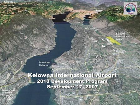 Kelowna International Airport 2010 Development Program September 17, 2007.