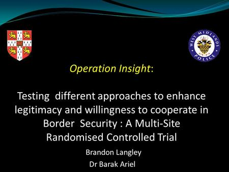 Operation Insight: Testing different approaches to enhance legitimacy and willingness to cooperate in Border Security : A Multi-Site Randomised Controlled.