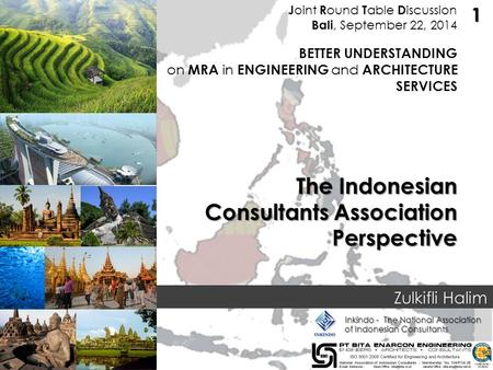 J oint R ound T able D iscussion Bali, September 22, 2014 BETTER UNDERSTANDING on MRA in ENGINEERING and ARCHITECTURE SERVICES Zulkifli Halim The Indonesian.