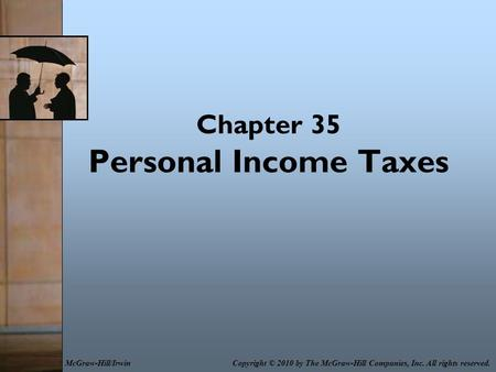 Chapter 35 Personal Income Taxes Copyright © 2010 by The McGraw-Hill Companies, Inc. All rights reserved.McGraw-Hill/Irwin.