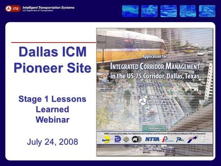 Dallas ICM Pioneer Site Stage 1 Lessons Learned Webinar July 24, 2008.