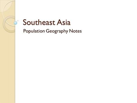 Southeast Asia Population Geography Notes. Population Characteristics Southeast Asia has more than 520 million people They are the descendants of indigenous.
