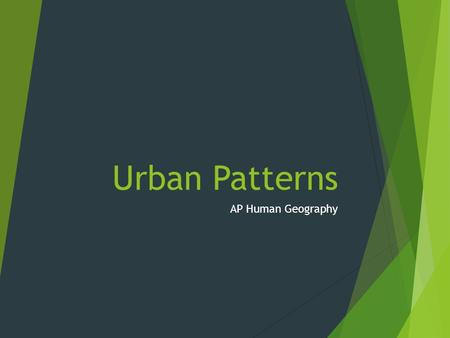 Urban Patterns AP Human Geography. Urban Geography  Urban refers to highly developed areas where businesses, people, and industry cluster.  Not limited.