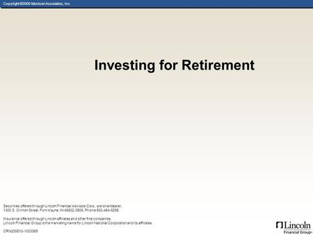 Copyright ©2005 Ibbotson Associates, Inc. Investing for Retirement Securities offered through Lincoln Financial Advisors Corp., a broker/dealer, 1300 S.