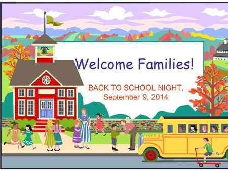 Welcome Families! BACK TO SCHOOL NIGHT, September 9, 2014.