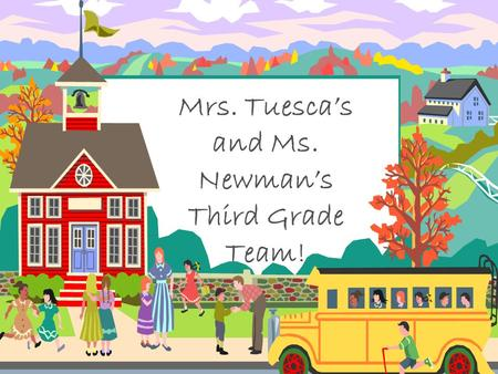 Mrs. Tuesca's and Ms. Newman's Third Grade Team!.