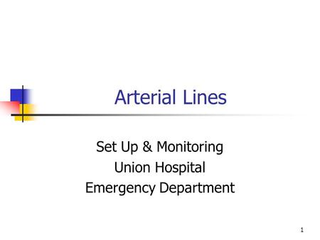 1 Arterial Lines Set Up & Monitoring Union Hospital Emergency Department.