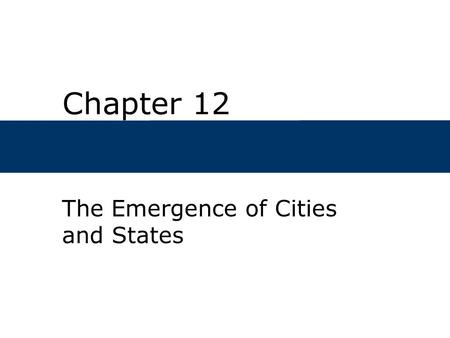 Chapter 12 The Emergence of Cities and States. Chapter Outline  When and where did the world's first cities first develop?  What changes in culture.