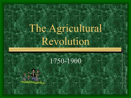 The Agricultural Revolution 1750-1900 Closely based upon work by Mr McGiunness www.SchoolHistory.co.uk.