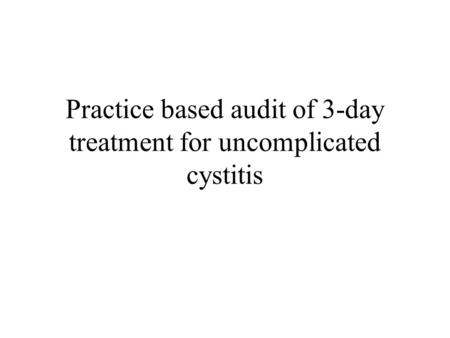 Practice based audit of 3-day treatment for uncomplicated cystitis.