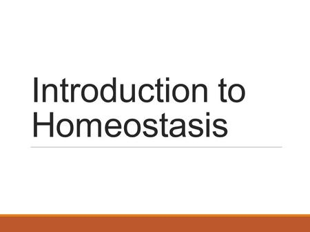 Introduction to Homeostasis. What is homeostasis? Homeostasis – a physiological steady-state maintained by the internal system despite outer external.