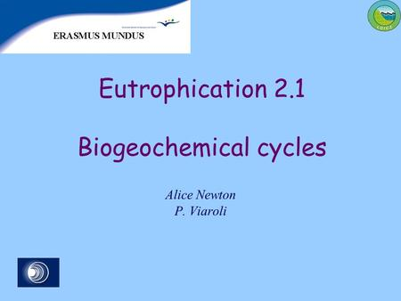 Eutrophication 2.1 Biogeochemical cycles Alice Newton P. Viaroli.
