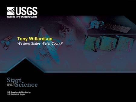 Tony Willardson Western States Water Council U.S. Department of the Interior U.S. Geological Survey.