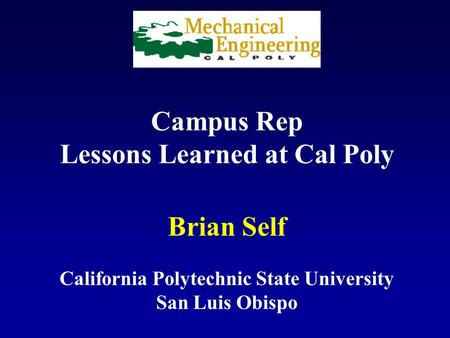 Campus Rep Lessons Learned at Cal Poly Brian Self California Polytechnic State University San Luis Obispo.