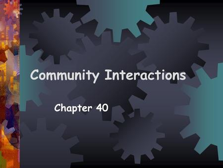 Community Interactions Chapter 40. Habitat  Place where you would normally find an organism. It is characterized by the temperature, physical features,