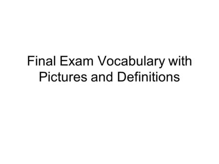 Final Exam Vocabulary with Pictures and Definitions