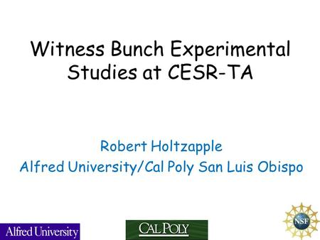 Witness Bunch Experimental Studies at CESR-TA Robert Holtzapple Alfred University/Cal Poly San Luis Obispo.