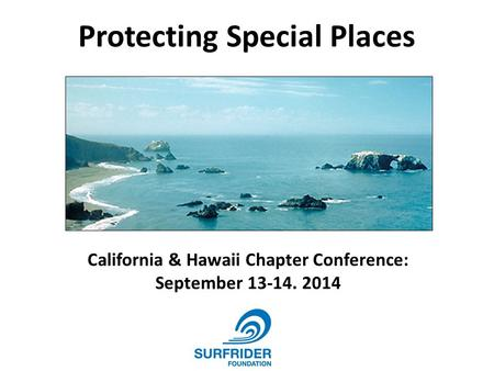 Protecting Special Places California & Hawaii Chapter Conference: September 13-14. 2014.
