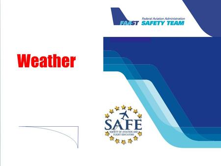 Weather. Welcome We're here to: Identify weather-related safety issues among our pilots Discuss how we, as instructors and examiners, can improve pilot.