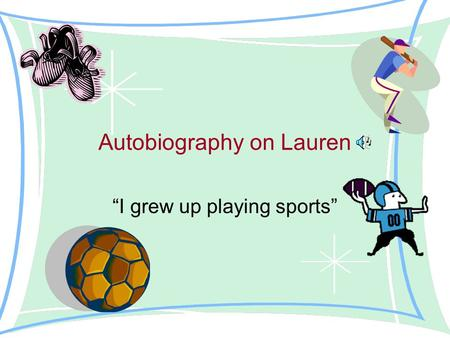 "Autobiography on Lauren ""I grew up playing sports"""