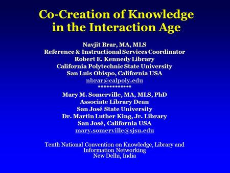 Co-Creation of Knowledge in the Interaction Age Navjit Brar, MA, MLS Reference & Instructional Services Coordinator Robert E. Kennedy Library California.