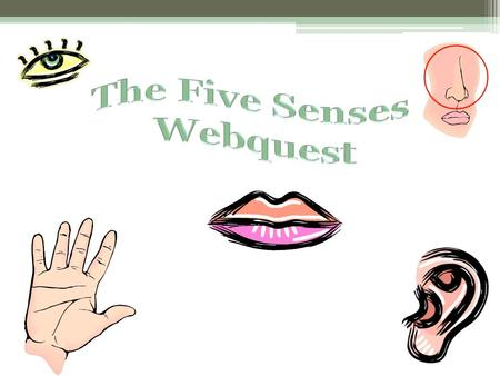 Webquest generated_page.htm Five Senses Video  =103504&title=Five_senses_A.