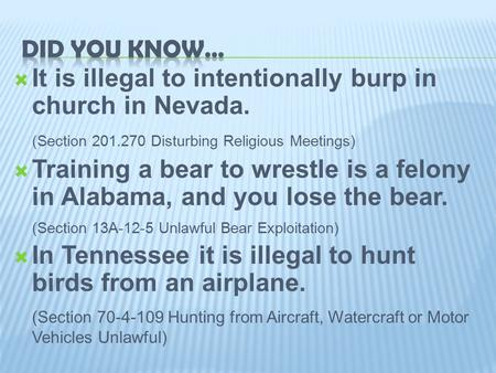  It is illegal to intentionally burp in church in Nevada. (Section 201.270 Disturbing Religious Meetings)  Training a bear to wrestle is a felony in.