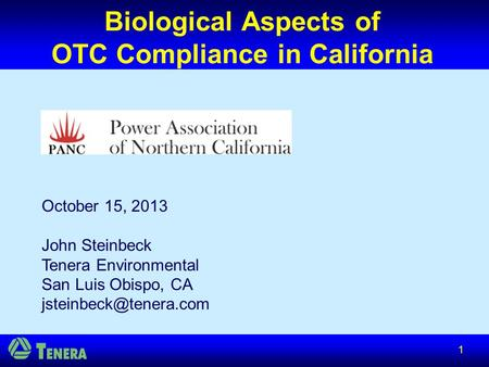 Biological Aspects of OTC Compliance in California October 15, 2013 John Steinbeck Tenera Environmental San Luis Obispo, CA 1.