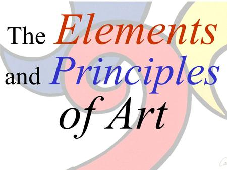 The Elements and Principles of Art. The Elements of Art The building blocks or ingredients of art.