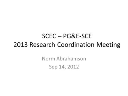 SCEC – PG&E-SCE 2013 Research Coordination Meeting Norm Abrahamson Sep 14, 2012.