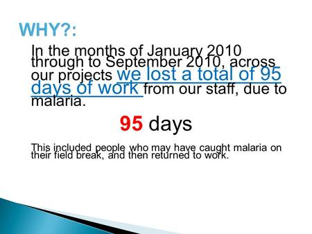 In the months of January 2010 through to September 2010, across our projects we lost a total of 95 days of work from our staff, due to malaria. 95 days.