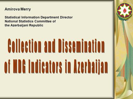 Amirova Merry Statistical Information Department Director National Statistics Committee of the Azerbaijani Republic.