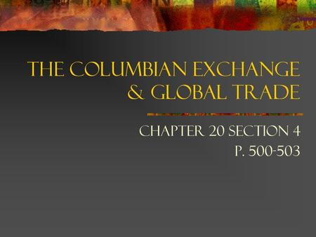 The Columbian Exchange & Global Trade