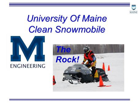 University Of Maine Clean Snowmobile The Rock!. Introduction Maine – New England Snowmobiling! The Economic Impact –3000 full time equivalent jobs* –Jobs.