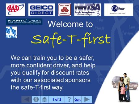Welcome to Safe-T-first We can train you to be a safer, more confident driver, and help you qualify for discount rates with our associated sponsors the.