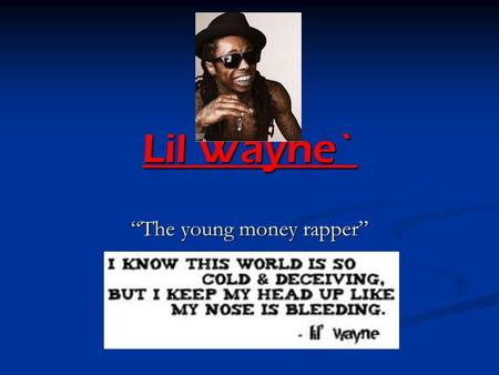 "Lil Wayne` ""The young money rapper"". LIL WAYNES FAMILY LIL WAYNE HAS 4 CHILDREN. HIS OLDEST NAME IS REGIANAE WHO WAS BORN WHEN HE WAS OLNY 15. HIS SECOND."