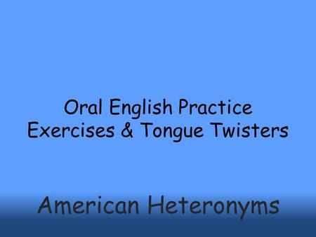 Oral English Practice Exercises & Tongue Twisters American Heteronyms.