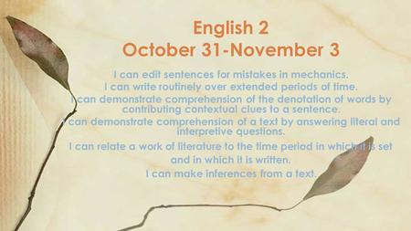 I can edit sentences for mistakes in mechanics. I can write routinely over extended periods of time. I can demonstrate comprehension of the denotation.