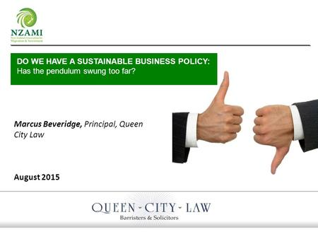 Marcus Beveridge, Principal, Queen City Law August 2015 DO WE HAVE A SUSTAINABLE BUSINESS POLICY: Has the pendulum swung too far?