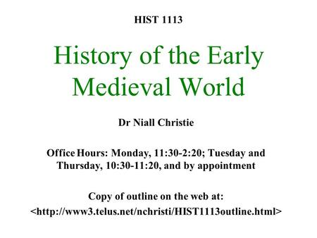 HIST 1113 History of the Early Medieval World Dr Niall Christie Office Hours: Monday, 11:30-2:20; Tuesday and Thursday, 10:30-11:20, and by appointment.