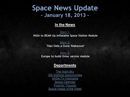 Space News Update - January 18, 2013 - In the News Story 1: Story 1: NASA to BEAM Up Inflatable Space Station Module Story 2: Story 2: Titan Gets a Dune.