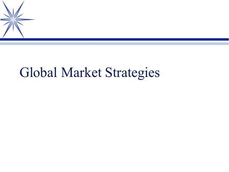 Global Market Strategies. The Internationalization of U.S. Business ä Many U.S. Companies are now foreign owned. ä Companies with only domestic markets.