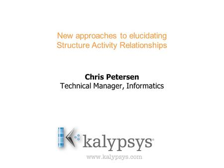 New approaches to elucidating Structure Activity Relationships Chris Petersen Technical Manager, Informatics.