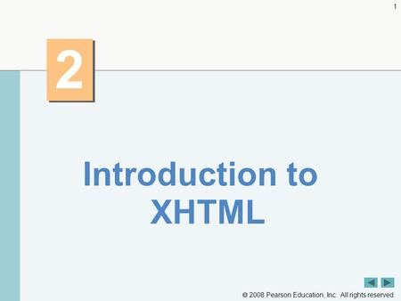  2008 Pearson Education, Inc. All rights reserved. 1 2 2 Introduction to XHTML.