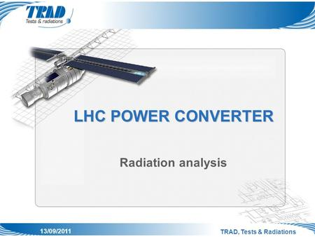 TRAD, Tests & Radiations 13/09/2011 LHC POWER CONVERTER Radiation analysis.